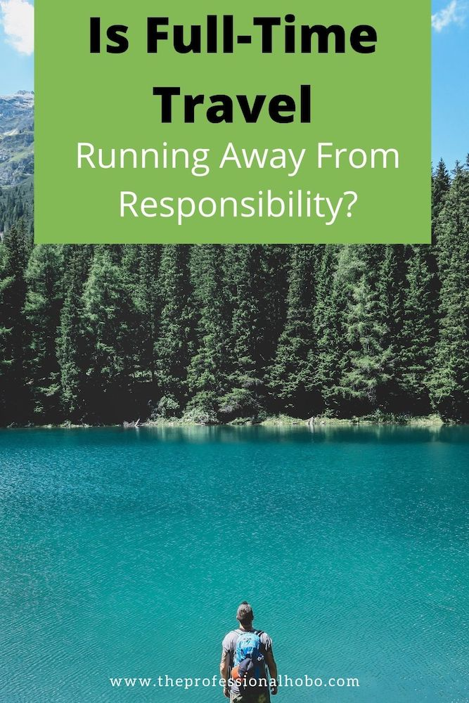 A friend said full-time travel is running away from  my responsibility to society. Here's why I think he's wrong. #fulltimetravel #traveltips #travelblog #longtermtravel #TheProfessionalHobo