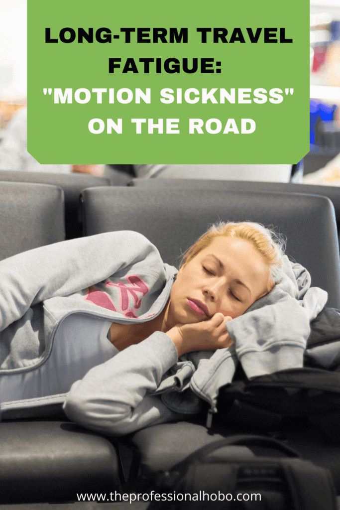 Long Term Travel has a downside, and it happens when you go too fast for too long, alone. Here's what happens. #longtermtravel #travelfatigue #fulltimetravel #TheProfessionalHobo