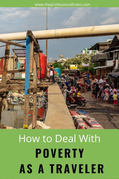 Dealing with Poverty as a Traveler is tricky business. Here's some food for thought. #travelwriting #poverty #traveltips #TheProfessionalHobo