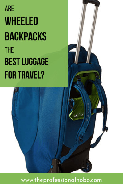 Here is why wheeled backpacks may just be the best luggage for longterm travel, including tips for buying the perfect wheeled backpack for you. #traveltips #travelluggage #travelbackpacks #travelpacks #wheeledbackpacks #osprey #highsierra #TheProfessioalHobo #eaglecreek #carryonluggage #carryonbackpack