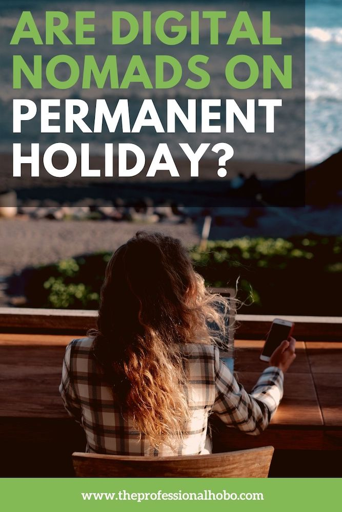 What is a holiday for a digital nomad? That's a tricky question to answer. In some ways we are on permanent vacation. In (many) other ways, we never are. #digitalnomad #remotework #fulltimetravel #longtermtravel #travellifestyle #TheProfessionalHobo