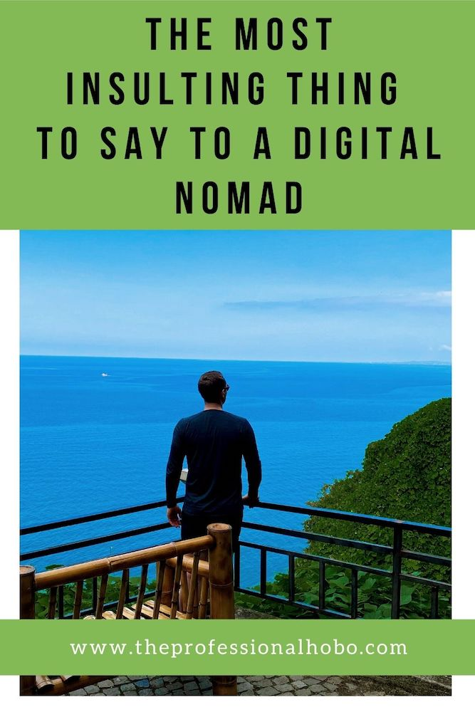 Here's the most insulting question you can ask a digital nomad. #digitalnomad #TheProfessionalHobo #travellifestyle #remotework #longtermtravel #fulltimetravel