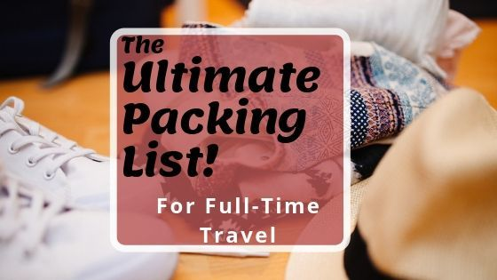 The Ultimate Packing List for Full-Time Travel and Long-Term Travel