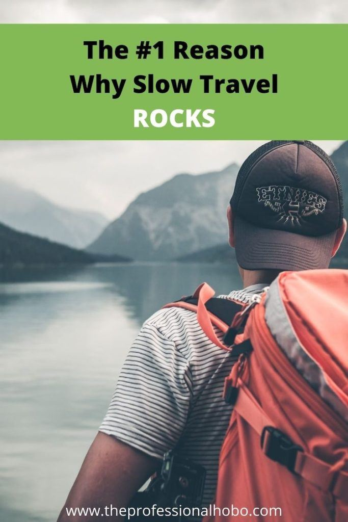Slow travel rocks! Here's why. #slowtravel #longtermtravel #fulltimetravel #travellifestyle #TheProfessionalHobo