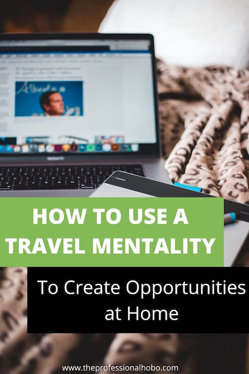 Here's how a travel mentality creates opportunities, both at home and while traveling! #traveltips #opportunities #TheProfessionalHobo