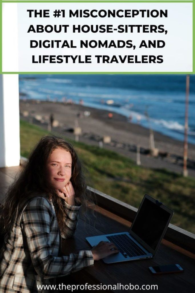 The #1 misconception about house-sitters, digital nomads, and lifestyle travelers is THIS. #housesitting #travellifestyle #TheProfessionalHobo #digitalnomad