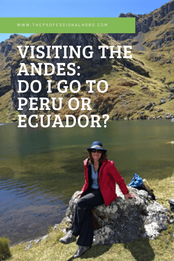 If you're visiting the Andes Mountain region, is Ecuador or Peru better? Here's a comparison. #Peru #Ecuador #Andes #SouthAmerica #Cusco #Vilcabamba #TheProfessionalHobo #traveltips