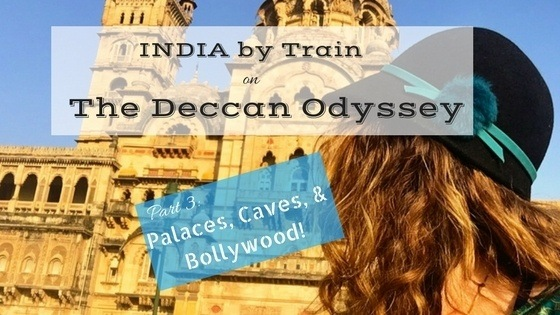 Traveling on the Deccan Odyssey (Pt 3): Palaces, Caves, and Bollywood!