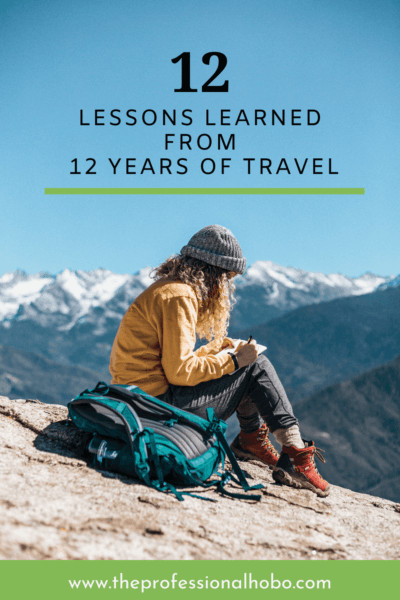 Here are 12 lessons learned from 12 years of travel - basic truths about travel that I learned, 1 for each year on the road! #fulltimetravel #TheProfessionalHobo #travel #traveltips #longtermtravel #expatlife #travellessons #lifelessons