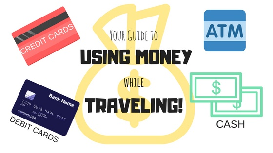 The Ultimate Guide To Traveling with Money