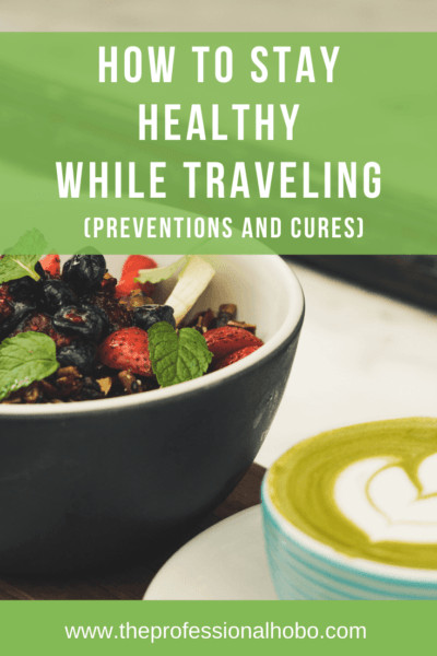 How to Stay Healthy While Traveling - Learn the best road-testes tips for prevention and treatment of common travel ailments. #travel #TheProfessionalHobo #travelhealth #stayhealthy #supplements #naturalcures #travelmedicine #travellifestyle #fulltimetravel