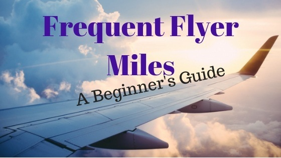 A Beginner's Guide to Frequent Flyer Miles and How to Start Travel Hacking Like a Pro