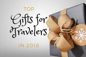 Top Gifts for Travelers in 2018