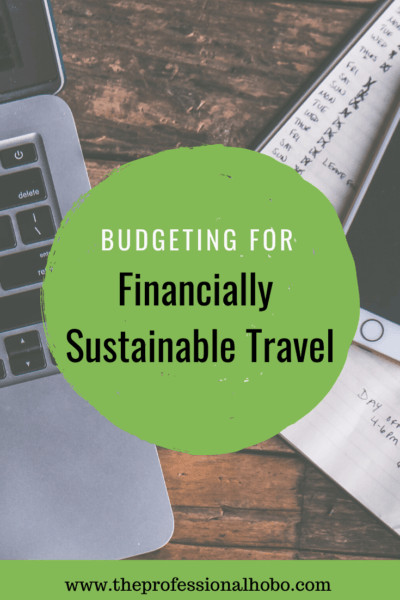 Financially sustainable travel isn't to be confused with long term travel budgets, though the two are intrinsically connected. Here's what you need to know about both. #travel #travelbudget #financiallysustainable #travelmoney #longtermtravel #TheProfessionalHobo #lifestyletravel #fulltimetravel