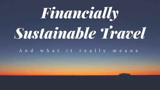 How to Create a Long Term Travel Budget: Financially Sustainable Travel