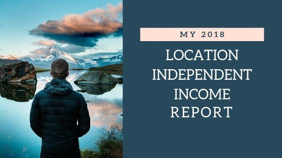 My 2018 Location Independent Income Report