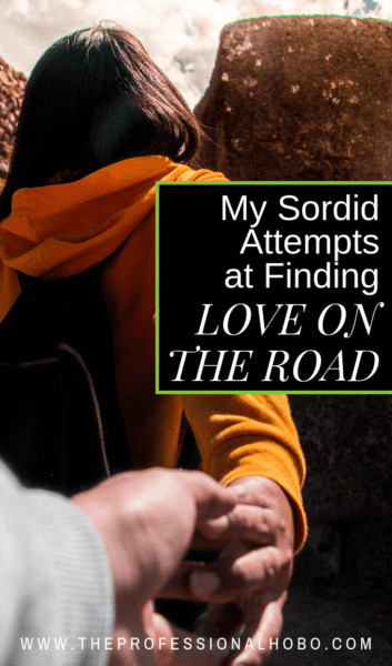 Much as I hate to admit, finding love on the road isn't easy. Here's a summary of the relationships I've had in the last 10 years, and why they didn't last. #NomadLove #TravelRomance #CoupleTravel #SoloTravel #FullTimeTravel #TravelPlanning #BudgetTravel #TravelTips #ExpatLife