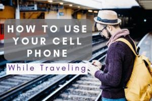 How to Use Your Cell Phone While Traveling