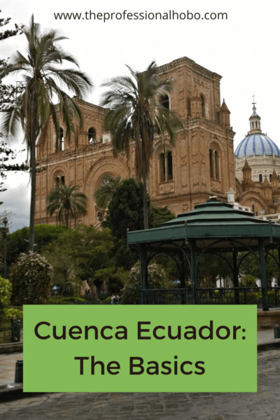 Cuenca Ecuador is a gorgeous UNESCO world heritage site and very livable city. Here's what you need to know. #Cuenca #Ecuador #expatlife #SouthAmerica #travellifestyle #traveltips #costofliving #TheProfessionalHobo