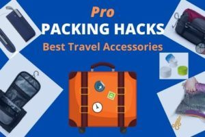 Pro Packing Hacks - Best Travel Accessories