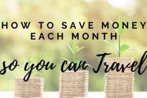 how to save money each month so you can travel