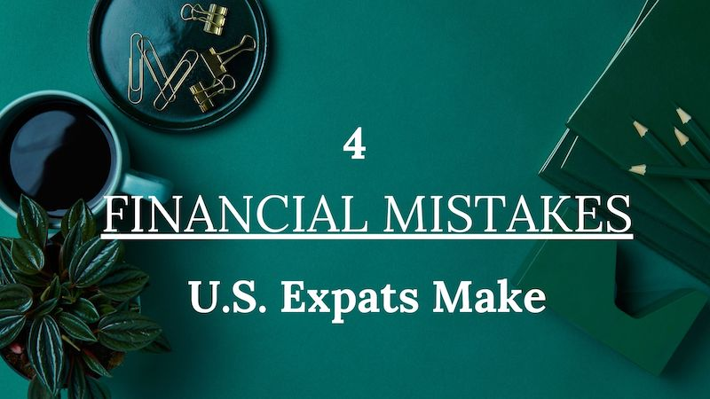 4 Financial Mistakes Most U.S. Expats Make