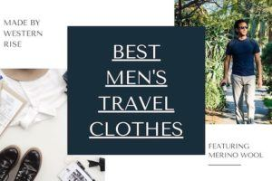 Best Mens Travel Clothes Featuring Western Rise