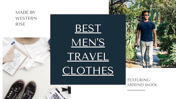 Best Travel Clothes for Men No Matter Where You're Traveling (+ 5 items you need from Western Rise)