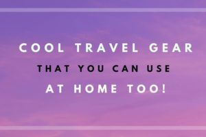 Cool Travel Gear that you can use at home and abroad
