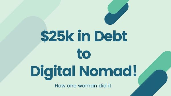 How This Woman Went From $25k in Debt to Digital Nomad Life