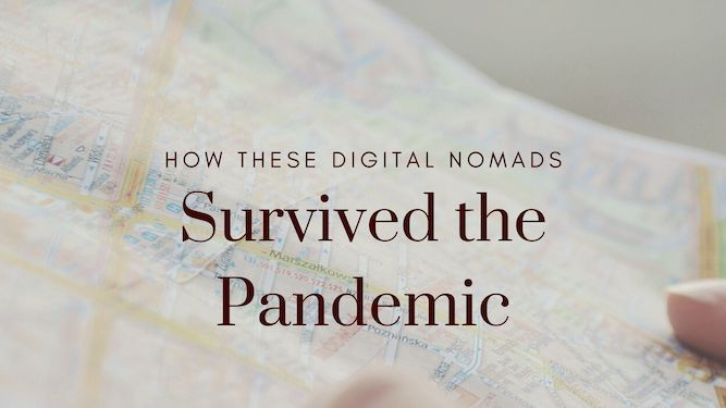 How 8 Digital Nomads Have Survived the Pandemic