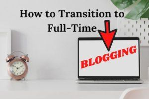 How to Transition to Full-Time Blogging