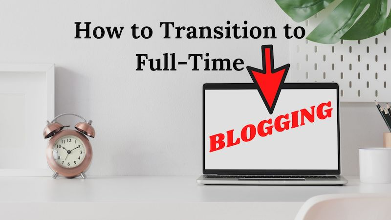 Tips For Transitioning to Full Time Blogging