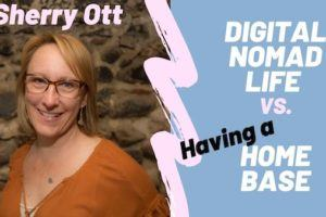 Digital Nomad Life vs Home Base with Sherry Ott