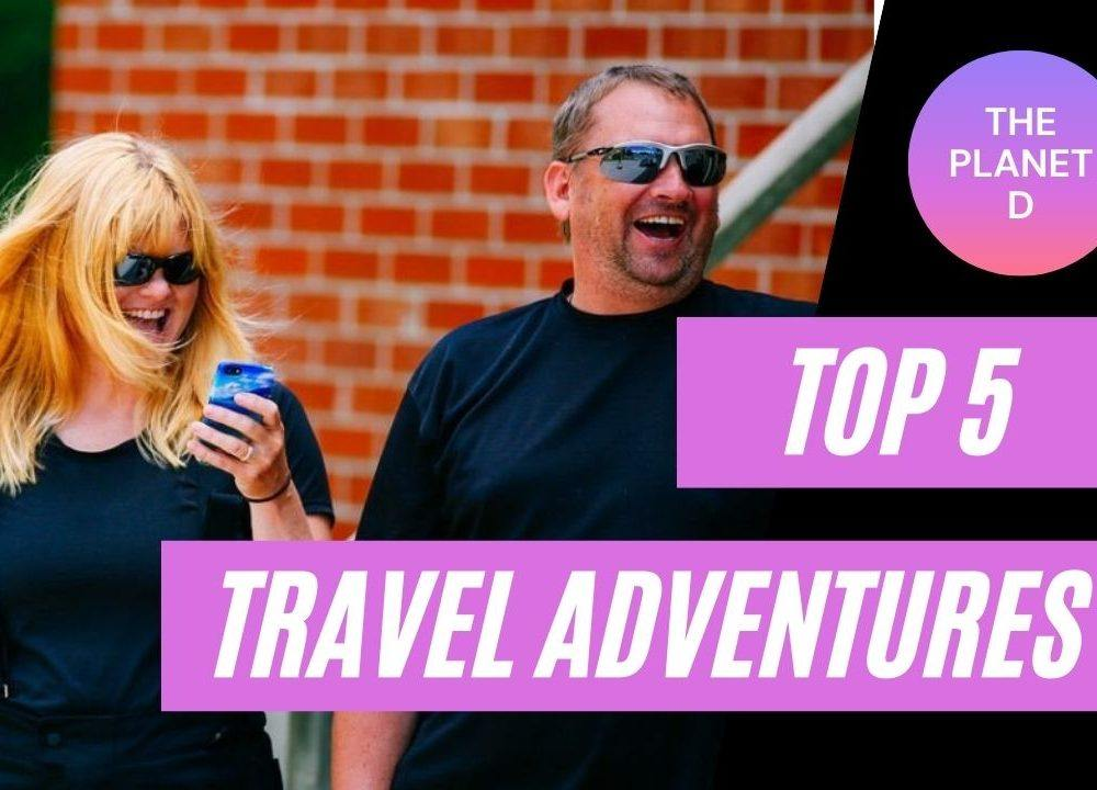 The Planet D's Top 5 Travel Adventures
