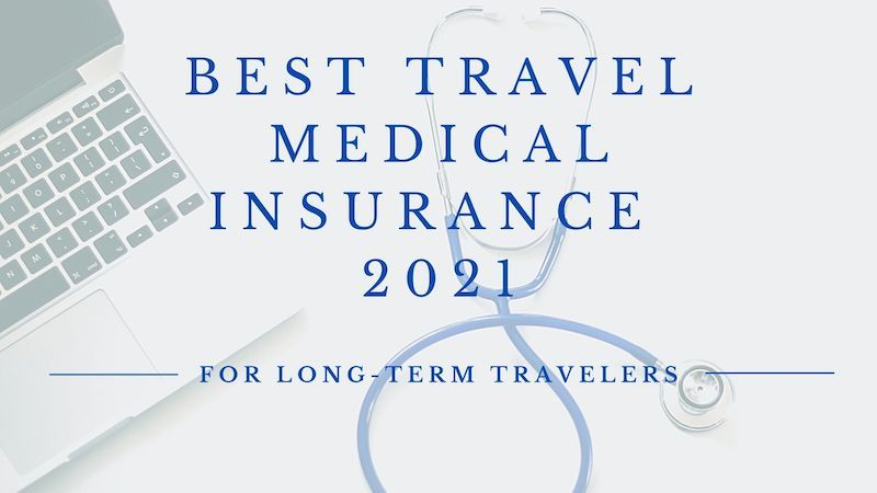 The Best Travel Medical Insurance in 2021 for Long-Term Travelers