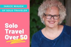 Solo Travel over 50, with Janice Waugh of Solo Traveler