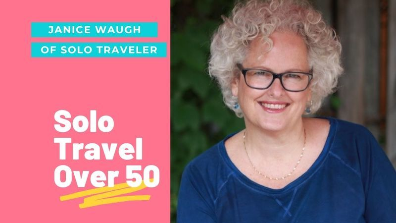 What is Solo Travel Over 50 Like? With Janice Waugh of Solo Traveler