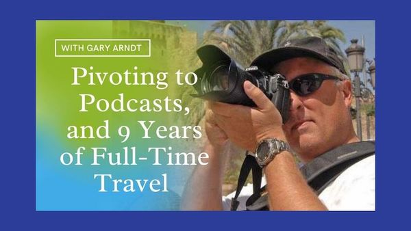 Podcasting vs Blogging After 9 Years of Full-Time Travel, With Gary Arndt