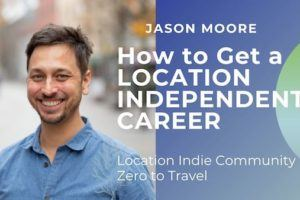 How to Get a Location Independent Career with Jason Moore