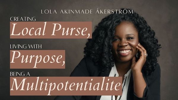 Creating Purpose and Connecting People, with Lola Akinmade Åkerström