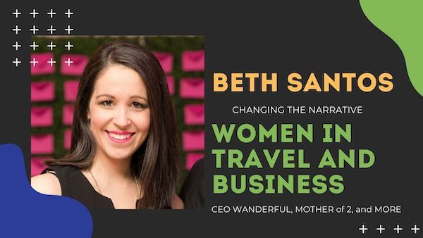 How Beth Santos (of Wanderful) is Changing the Travel Industry and Women in Travel