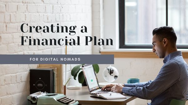 How To Create A Financial Plan To Become A Digital Nomad