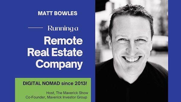 Running a Remote Real Estate Business with Matt Bowles, Maverick Investor Group