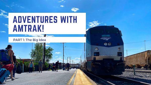 Adventures With Amtrak, Part 1: The Big Idea