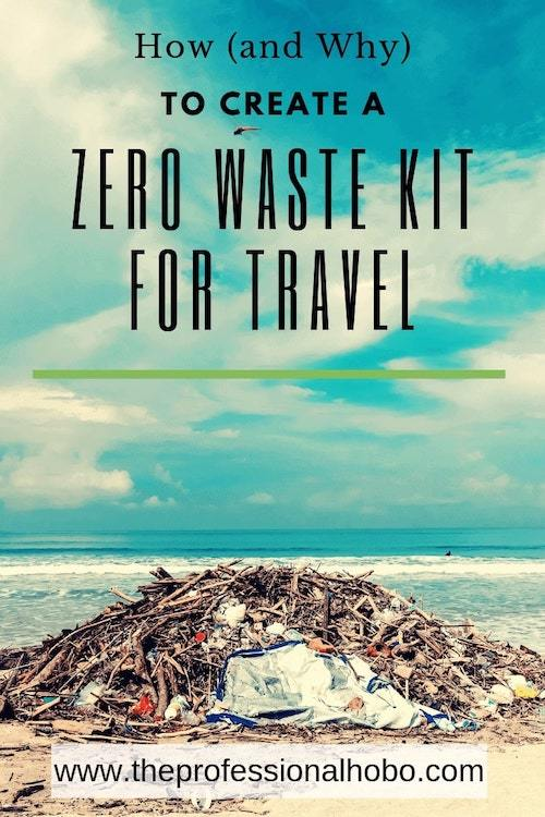With this simple zero waste kit, you can eliminate single-use waste when you travel (and at home). Here's how to do it, and why it's important. #travel #fulltimetravel #longtermtravel #theprofessionalhobo #zerowaste #environment #sustainabletravel #sustainabletourism #responsibletravel #singleusewaste #plasticbottles