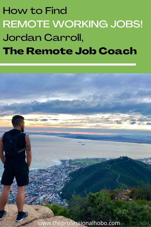 How to Find Remote Working Jobs! Jordan Carroll, The Remote Job Coach DESCRIPTION / ALT TEXT: How do you find remote working jobs? Jordan Carroll has the answers, and as The Remote Job Coach he has helped thousands of people find fulfilling remote jobs. #remotework #remotejobs #remoteworking #remotecareer #locationindependent #digitalnomad #careercoach #JordanCarroll #TheProfessionalHobo