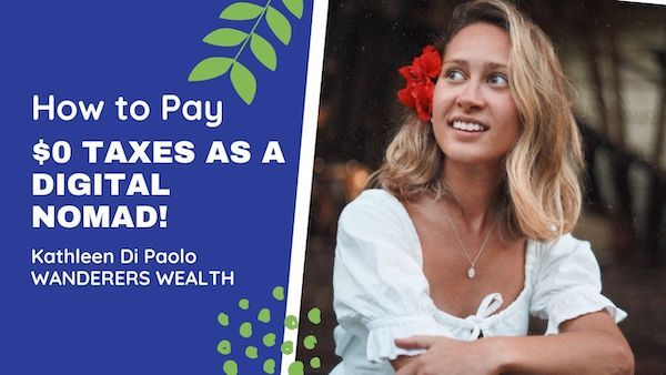 Can You Pay $0 in Digital Nomad Taxes? Let's Ask Kathleen Di Paolo, Wanderers Wealth