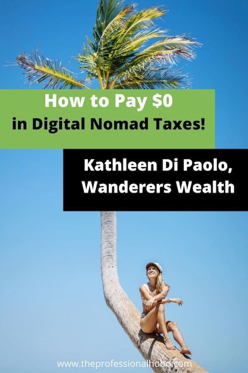 Is it possible to pay $0 digital nomad taxes? Learn more here, with the help of Kathleen Di Paolo of Wanderers Wealth. #digitalnomadtaxes #digitalnomadlife #wandererswealth #taxplanning #remotework #remotetaxes #TheProfessionalHobo #longtermtravel #fulltimetravel #workabroad