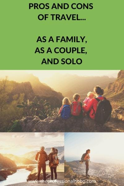 Here's the best and worst aspects of all kinds of travel: solo, as a couple, and as a family. #solotravel #coupletravel #familytravel #TheProfessionalHobo